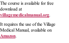 The course is available for free download at villagemedicalmanual.org. 